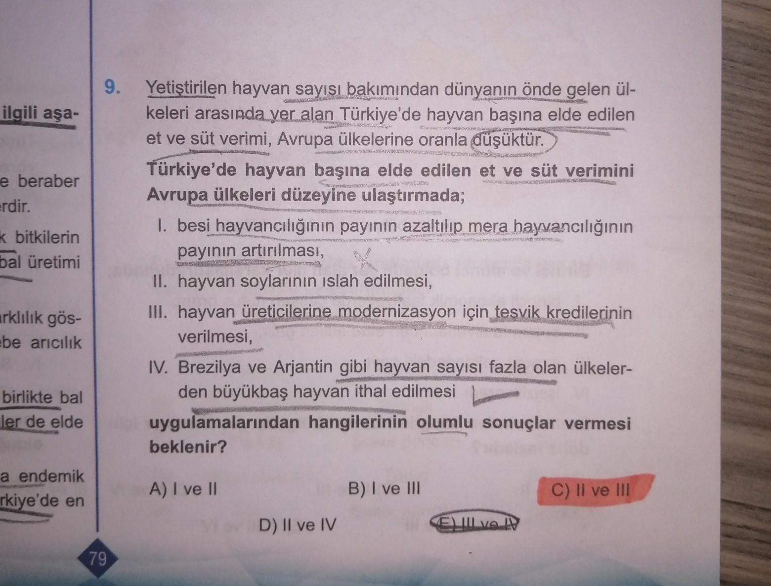 9. ilgili aşa- e beraber Erdir. k bitkilerin bal üretimi Yetiştirilen hayvan sayısı bakımından dünyanın önde gelen ül- keleri arasında yer alan Türkiye'de hayvan başına elde edilen et ve süt verimi, Avrupa ülkelerine oranla düşüktür. Türkiye'de hayvan başı