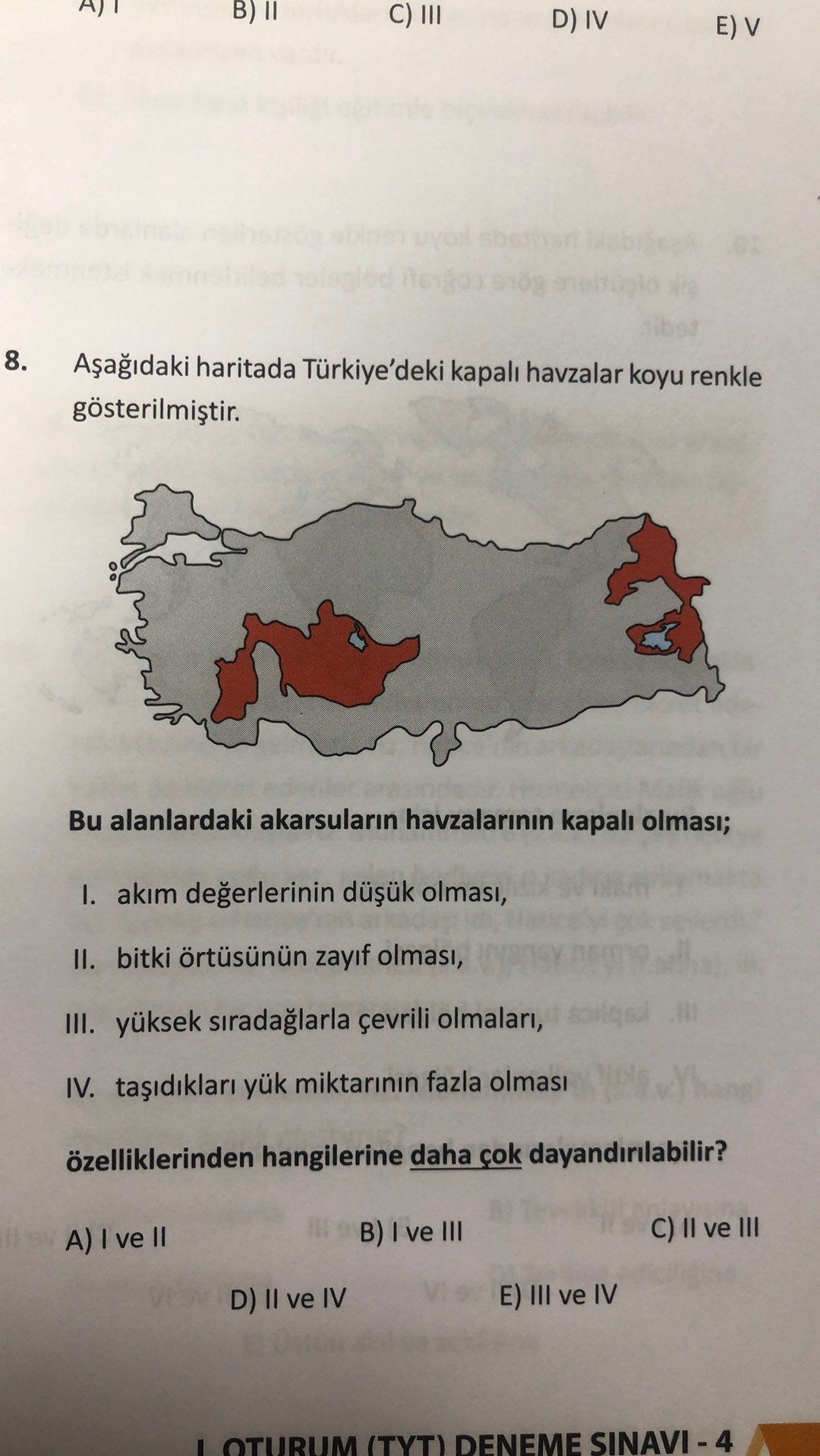 All B) II C) 111 D) IV E) V 8. Aşağıdaki haritada Türkiye'deki kapalı havzalar koyu renkle gösterilmiştir. Bu alanlardaki akarsuların havzalarının kapalı olması; I. akım değerlerinin düşük olması, II. bitki örtüsünün zayıf olması, III. yüksek sıradağlarla