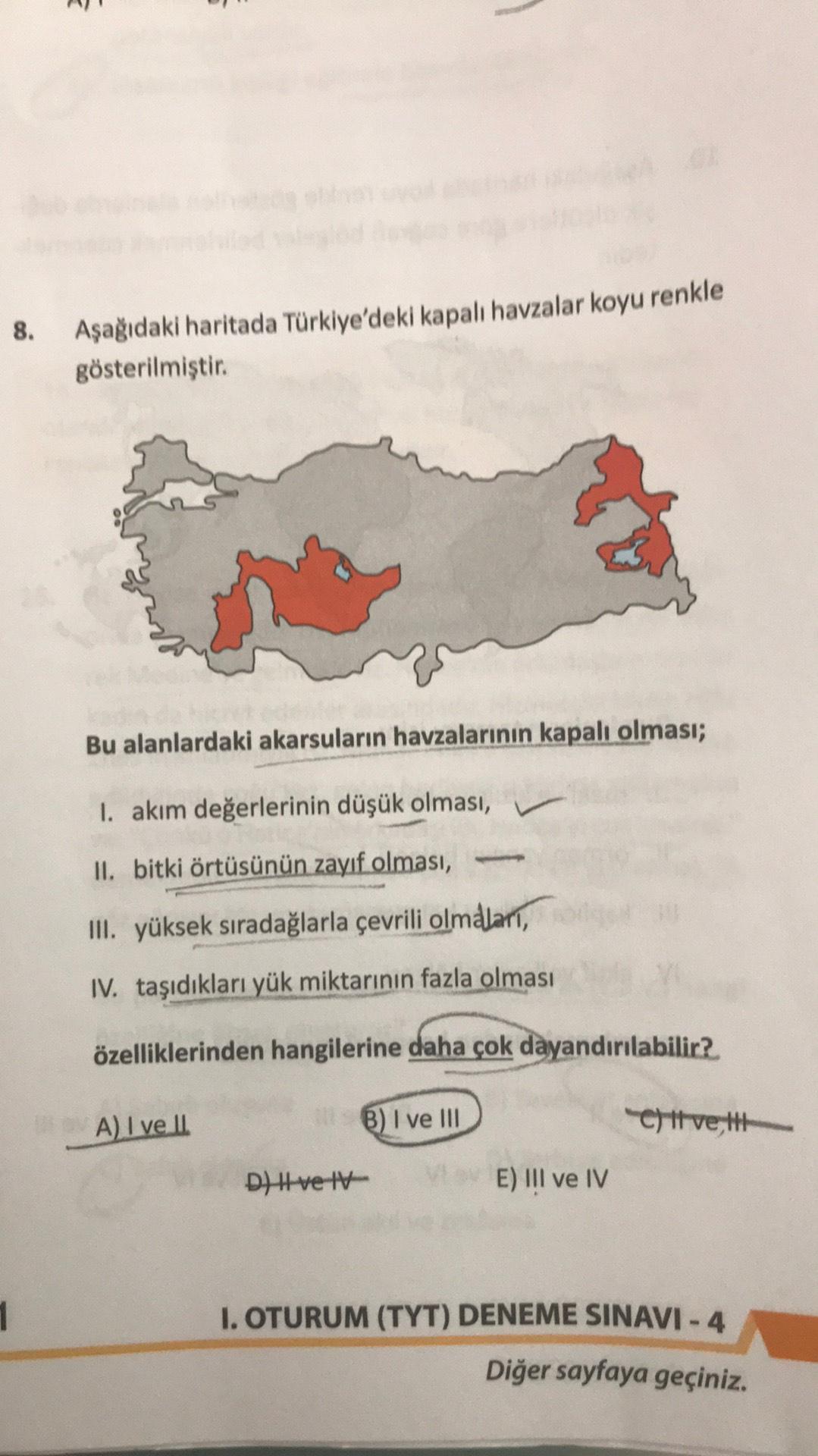 All 8. Aşağıdaki haritada Türkiye'deki kapalı havzalar koyu renkle gösterilmiştir. Bu alanlardaki akarsuların havzalarının kapalı olması; I. akım değerlerinin düşük olması, II. bitki örtüsünün zayıf olması, III. yüksek sıradağlarla çevrili olmalari, IV. ta