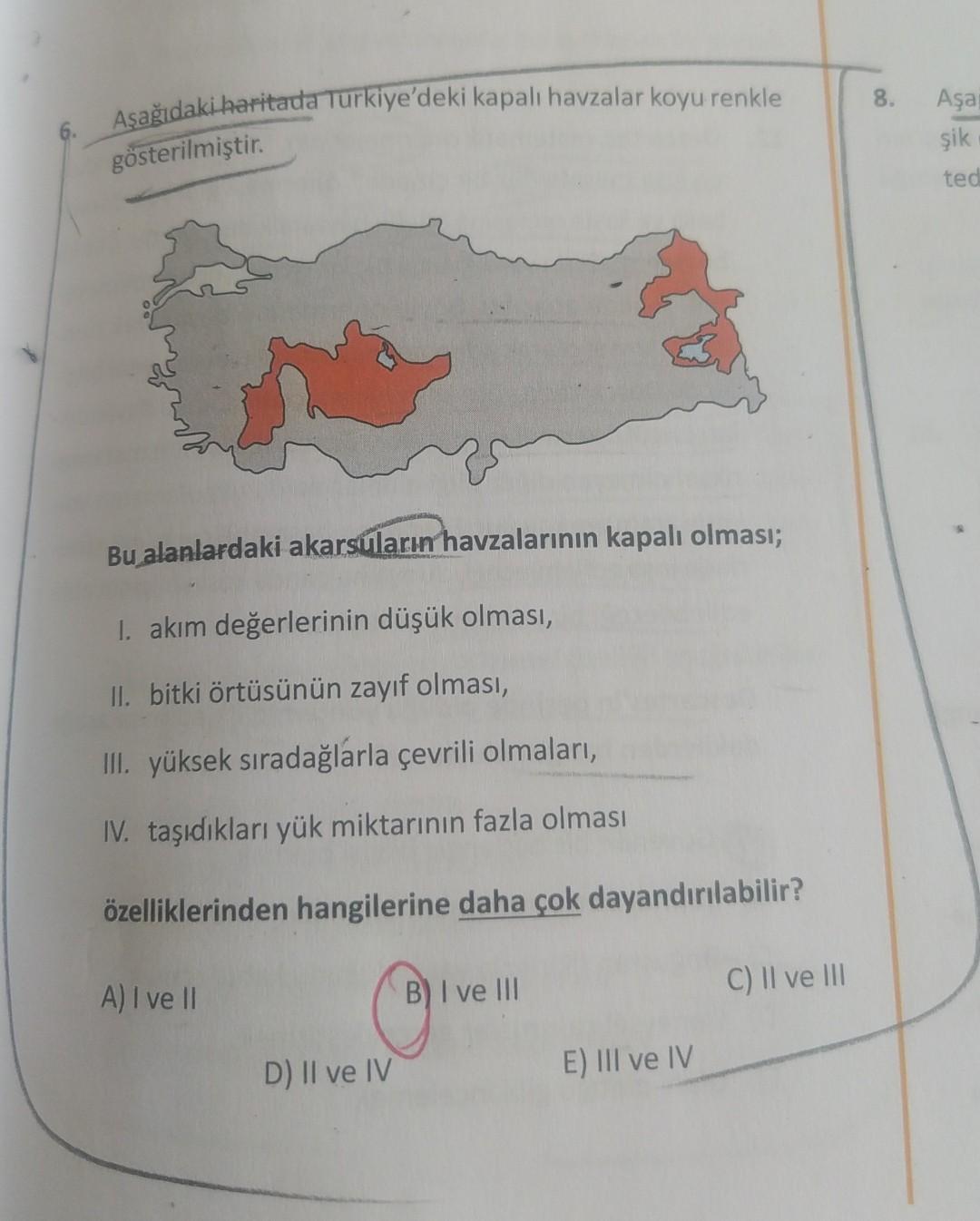 00 Aşağıdaki haritada Türkiye'deki kapalı havzalar koyu renkle Aşa şik gösterilmiştir . ted Bu alanlardaki akarsuların havzalarının kapalı olması; I. akım değerlerinin düşük olması, II. bitki örtüsünün zayıf olması, III. yüksek sıradağlarla çevrili olmalar