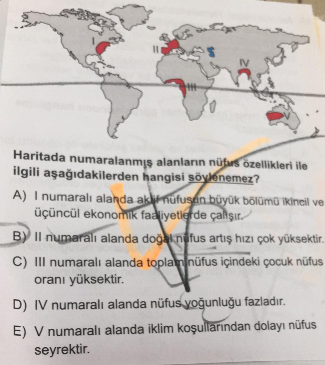 0 Haritada numaralanmış alanların nüfus özellikleri ile ilgili aşağıdakilerden hangisi söylenemez? A) I numaralı alanda akli nufusan büyük bölümü ikincil ve üçüncül ekonomik faaliyetlerde çalışır. B) Il numaralı alanda doğal nüfus artış hızı çok yüksektir.