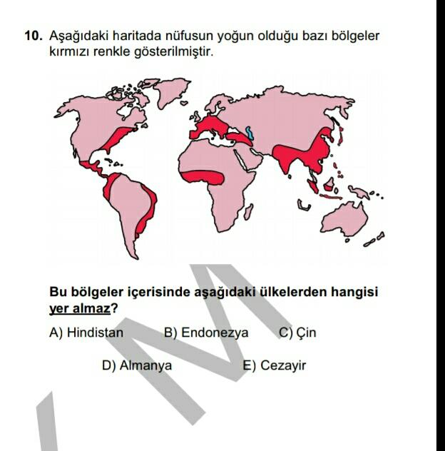10. Aşağıdaki haritada nüfusun yoğun olduğu bazı bölgeler kırmızı renkle gösterilmiştir. Bu bölgeler içerisinde aşağıdaki ülkelerden hangisi yer almaz? A) Hindistan B) Endonezya C) Çin D) Almanya E) Cezayir