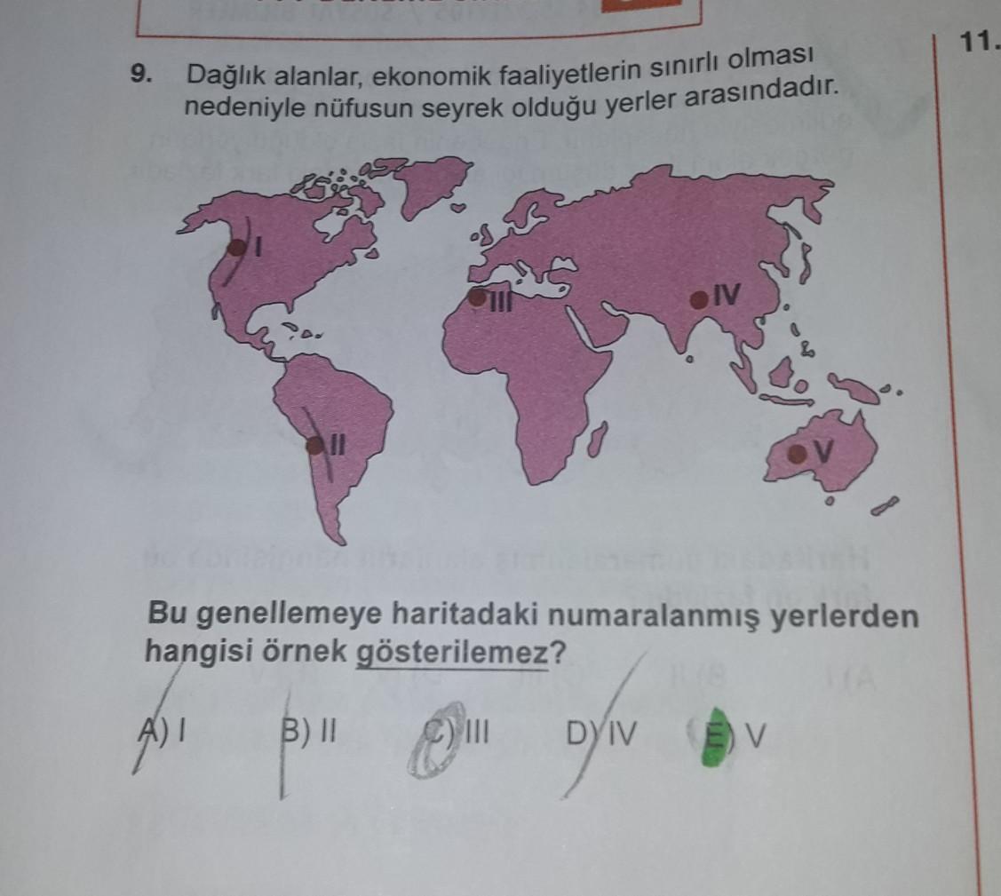 11. 9. Dağlık alanlar, ekonomik faaliyetlerin sınırlı olması nedeniyle nüfusun seyrek olduğu yerler arasındadır. IV Bu genellemeye haritadaki numaralanmış yerlerden hangisi örnek gösterilemez? A) ! B) II Com DIV V