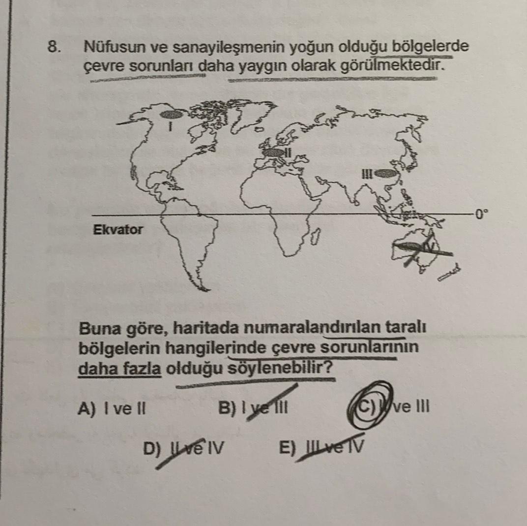 8. Nüfusun ve sanayileşmenin yoğun olduğu bölgelerde çevre sorunları daha yaygın olarak görülmektedir. Ekvator Buna göre, haritada numaralandırılan taralı bölgelerin hangilerinde çevre sorunlarının daha fazla olduğu söylenebilir? A) I ve il B) I ve III CWv