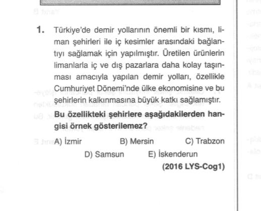 1. Türkiye'de demir yollarının önemli bir kısmı, li- man şehirleri ile iç kesimler arasındaki bağlan- tiyi sağlamak için yapılmıştır. Üretilen ürünlerin limanlarla iç ve dış pazarlara daha kolay taşın- ması amacıyla yapılan demir yolları, özellikle Cumhuri