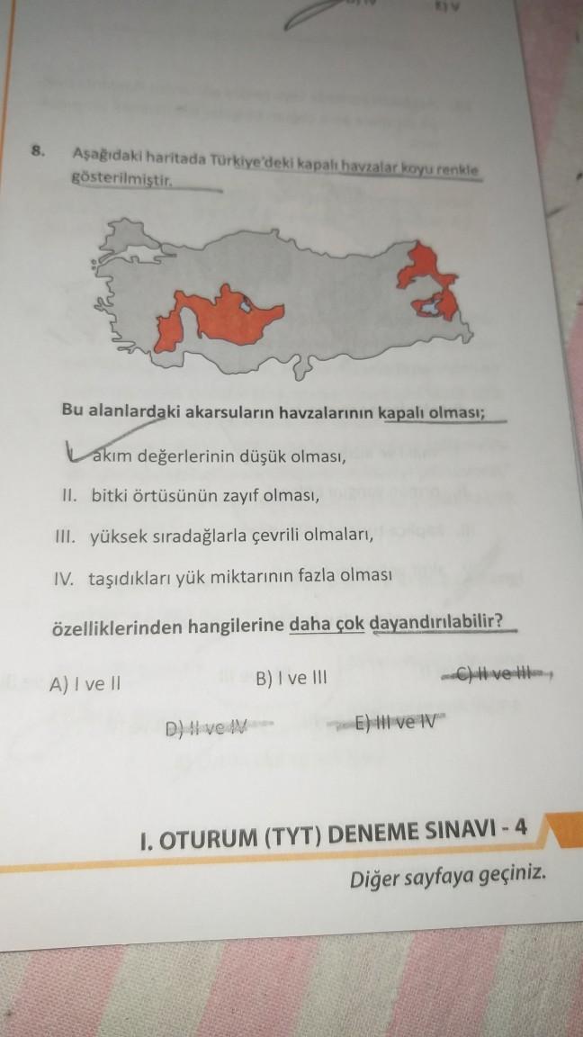 8. Aşağıdaki haritada Türkiye'deki kapalı havzalar koyu renkle gösterilmiştir. Bu alanlardaki akarsuların havzalarının kapalı olması; Lakım değerlerinin düşük olması, II. bitki örtüsünün zayıf olması, III. yüksek sıradağlarla çevrili olmaları, IV. taşıdıkl
