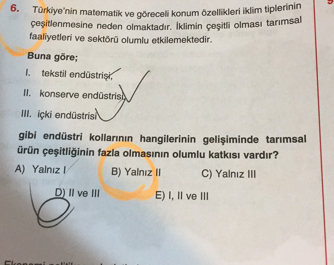 6. Türkiye'nin matematik ve göreceli konum özellikleri iklim tiplerinin çeşitlenmesine neden olmaktadır. İklimin çeşitli olması tarımsal faaliyetleri ve sektörü olumlu etkilemektedir. Buna göre; 1. tekstil endüstrişi, II. konserve endüstris, III. içki endü