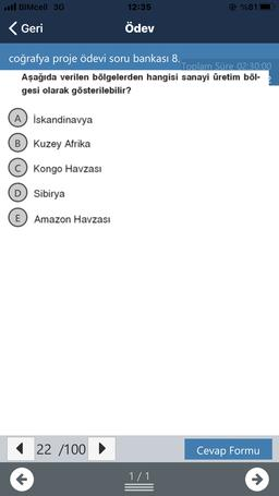    BIMcell 3G 12:35 @%811 < Geri Ödev coğrafya proje ödevi soru bankası 8. Toplam Süre 02:30:00 Aşağıda verilen bölgelerden hangisi sanayi üretim böl- gesi olarak gösterilebilir? A İskandinavya B) Kuzey Afrika C) Kongo Havzası D) Sibirya E Amazon Havzası 2
