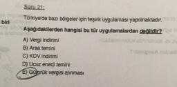 Soru 21: biri Türkiye'de bazı bölgeler için teşvik uygulaması yapılmaktadır.no Aşağıdakilerden hangisi bu tür uygulamalardan değildir? A) Vergi indirimi is a B) Arsa temini Swolonsa nebol C) KDV indirimi D) Ucuz enerji temini E) Gümrük vergisi alınması