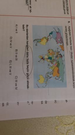 9. nşturan doğal ve bilimsel olarak Aşağıdaki haritada bazı ülkeler numaralandırılarak koyu renkle gösterilmiştir. ol- ik) TV de sa er 111 re- wanin alt bö- kalır? Bu alanlardan hangileri daha fazla beyin göçü almak- tadır? en- A) I ve II B) Il ve Il C) II