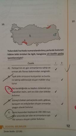 12. 10. Yukarıdaki haritada numaralandırılmış yerlerde bulunan hâkim bitki örtüleri ile ilgili, hangisine ait özellik yanlış işaretlenmiştir? Özellik A) Türkiye'nin en gür ormanlarına sahip ve orman altı florası bakımından zengindir. B) Tipik bitki örtüsün