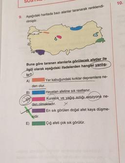 10. 9. Aşağıdaki haritada bazı alanlar taranarak renklendi- rilmiştir. Buna göre taranan alanlarla görülecek afetler ile ilgili olarak aşağıdaki ifadelerden hangisi yanlış- tır? A) Yer kabuğundaki kırklar depremlere ne- den olur. B) Heyelan afetine sık ras