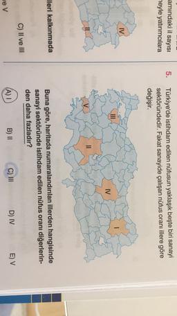 amındaki il sayısı meyle yatırımcılara 5. Türkiye'de istihdam edilen nüfusun yaklaşık beşte biri sanayi sektöründedir. Fakat sanayide çalışan nüfus oranı illere göre değişir. IV IV 11 ileri kalkınmada Buna göre, haritada numaralandırılan illerden hangisind