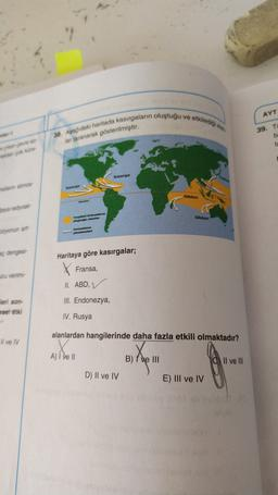 AYT 38. Aangidaki haritada kasırgaların oluştuğu ve etkiled 39. TO b tar taranarak gösterilmiştir. TE mas Saya radyoak ç dengesi Haritaya göre kasırgalar; Fransa, Jou verm- II. ABD, III. Endonezya, Jeri son- esel etki IV. Rusya alanlardan hangilerinde daha