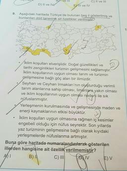 B1 ve 1 D) II ve IV C) II ve III El ve IV 9. Aşağıdaki haritada Türkiye'de bulunan beş il gösterilmiş ve bunlardan dört tanesine ait özellikler verilmistir İklim koşulları elverişlidir. Doğal güzellikleri ve tarihi zenginlikleri turizmin gelişmesini sağlam