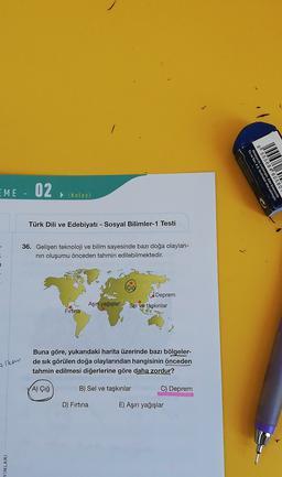"""/ Tic. ve San. A.Ş. tarafından ithal Malezya'da üretilmiştir. Adel Kalemcil 555 68 4"""" 6 EME 02 (Kolay) Türk Dili ve Edebiyatı - Sosyal Bilimler-1 Testi 36. Gelişen teknoloji ve bilim sayesinde bazı doğa olayları- nin oluşumu önceden tahmin edilebilmektedir"""