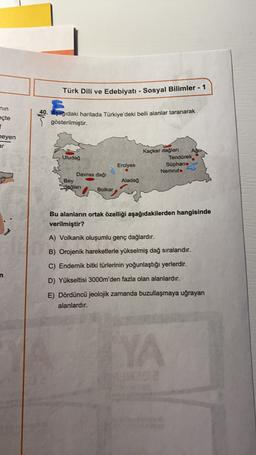 Türk Dili ve Edebiyatı - Sosyal Bilimler - 1 nin eçte 40. Aşağıdaki haritada Türkiye'deki belli alanlar taranarak gösterilmiştir. heyen ar Uludağ Kaçkar dağlar Tendürek Süphano Nemruto Erciyes Davras dağı Bey dağlan Bolkar Aladağ Bu alanların ortak özelliğ