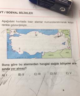 ncilik hal edilmiştir. Made in Malaysia Faber-Castell AG 90546 Stein, Germany A YT / SOSYAL BİLİMLER Aşağıdaki haritada bazı alanlar numaralandırılarak koyu renkle gösterilmiştir. BUL KARADENIZ GÜRCİSTAN YUNG ERM IV IRAN EGE DENİZİ IRAK SURİYE AKDENIZ Buna