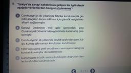 9. Türkiye'de sanayi sektörünün gelişimi ile ilgili olarak aşağıda verilenlerden hangisi söylenemez? A Cumhuriyet'in ilk yıllarında fabrika kurulumunda ge- rekli araçların temin edilmesi için gümrük vergisi mu- afiyeti sağlanmıştır. B Sanayi üretiminin mil