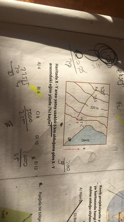 T25 Brezilya M 737 2 X oo 280 Konik projeksiyonla ya ya haritasında hangit zulma olduğu söylene 225 m Deniz K A) Nijerya Oo D) Bre 2P 200 Haritada X-Yarası yatay uzaklık 5 km olduğuna göre X-Y arasındaki eğim yüzde (%) kaçtır? A) 4 B) 6 6. Aşağıda bir bölg