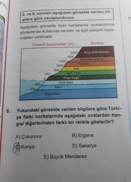 Jose 1 8. ve 9. soruları aşağıdaki görselde verilen bil- gilere göre cevaplandırınız, Aşağıdaki görselde fiziki haritalarda renklendirme yönteminde kullanılan renkler ve ilgili yükselti basa makları verilmiştir. iz Yükselti basamakları (m) Renkler 2500 Koy
