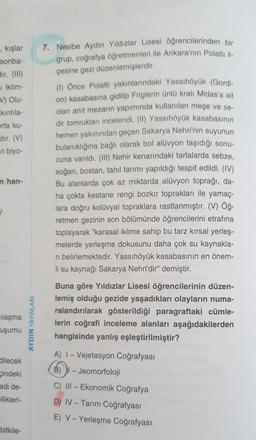 kışlar sonba- dir. (111) i iklim- V) Olu- kintila- orta ku- dir. (V) n biyo- 7. Nesibe Aydın Yıldızlar Lisesi öğrencilerinden bir grup, coğrafya öğretmenleri ile Ankara'nın Polatlı il çesine gezi düzenlemişlerdir. (1) Önce Polatlı yakınlarındaki Yassıhöyük