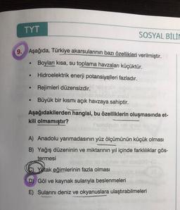 TYT SOSYAL BİLİN 9. Aşağıda, Türkiye akarsularının bazı özellikleri verilmiştir. Boyları kısa, su toplama havzaları küçüktür. Hidroelektrik enerji potansiyelleri fazladır. Rejimleri düzensizdir. . Büyük bir kısmı açık havzaya sahiptir. Aşağıdakilerden hang