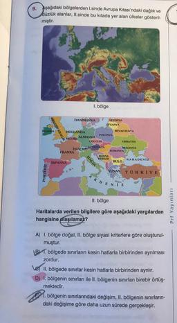 9. Aşağıdaki bölgelerden I.sinde Avrupa Kitası'ndaki dağlık ve düzlük alanlar, II.sinde bu kitada yer alan ülkeler gösteril- miştir. 1. bölge DANİMARKA LETONYA LITVANYA IRLANDA BIRLESIK KRALLIK BEYAZ RUSYA HOLLANDA POLONYA ALMANYA BELÇİKA ÇEK CUM UKRAYNA M