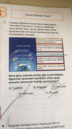 """3. Sosyal Bilimler Testi 7. Coğrafya Öğretmeni Seval Hanım öğrencilerine """"Atmosferin Katmanları"""" konusunu anlattıktan sonra etkinlik ödevi vermiş, etkinlik ödevi olarak öğrencilerinden atmosferin katmanlarıyla ilgili afiş hazırlamalarını istemiştir. Atmosf"""